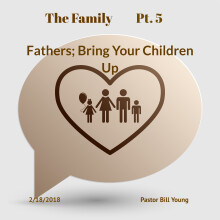 "The Family Pt.5 ""Fathers; Bring Your Children Up"""
